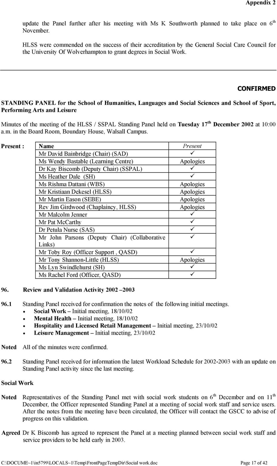 CONFIRMED STANDING PANEL for the School of Humanities, Languages and Social Sciences and School of Sport, Performing Arts and Leisure Minutes of the meeting of the HLSS / SSPAL Standing Panel held on