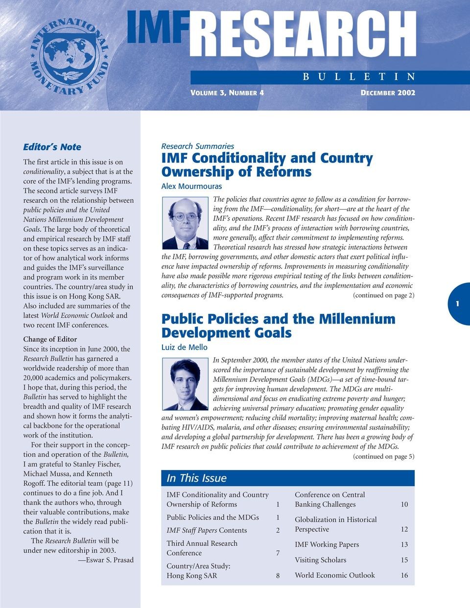 The large body of theoretical and empirical research by IMF staff on these topics serves as an indicator of how analytical work informs and guides the IMF s surveillance and program work in its