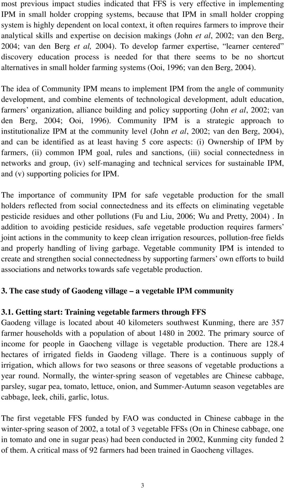 To develop farmer expertise, learner centered discovery education process is needed for that there seems to be no shortcut alternatives in small holder farming systems (Ooi, 1996; van den Berg, 2004).