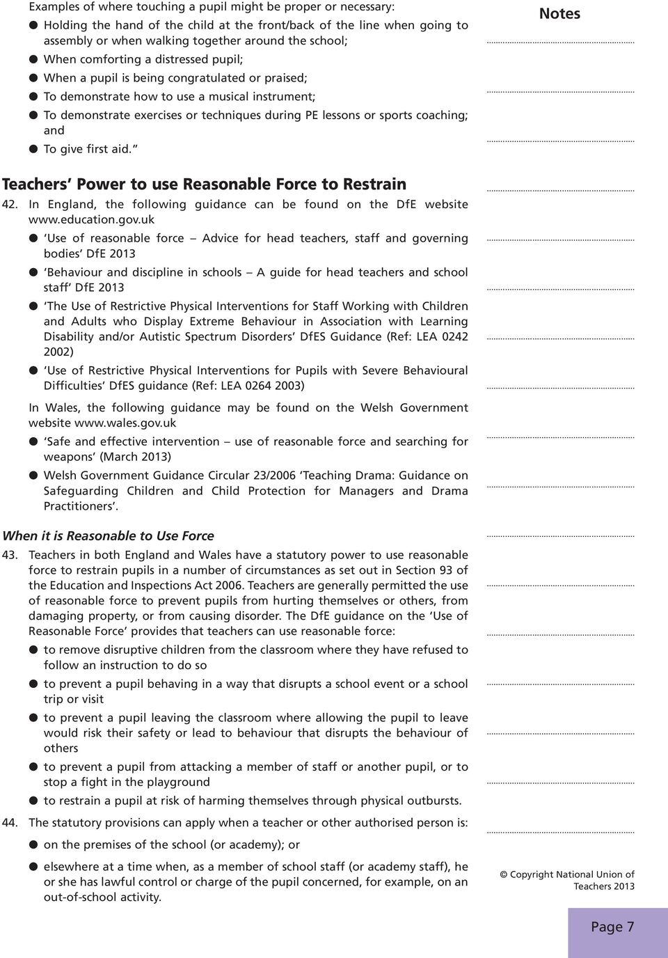 coaching; and To give first aid. Teachers Power to use Reasonable Force to Restrain 42. In England, the following guidance can be found on the DfE website www.education.gov.