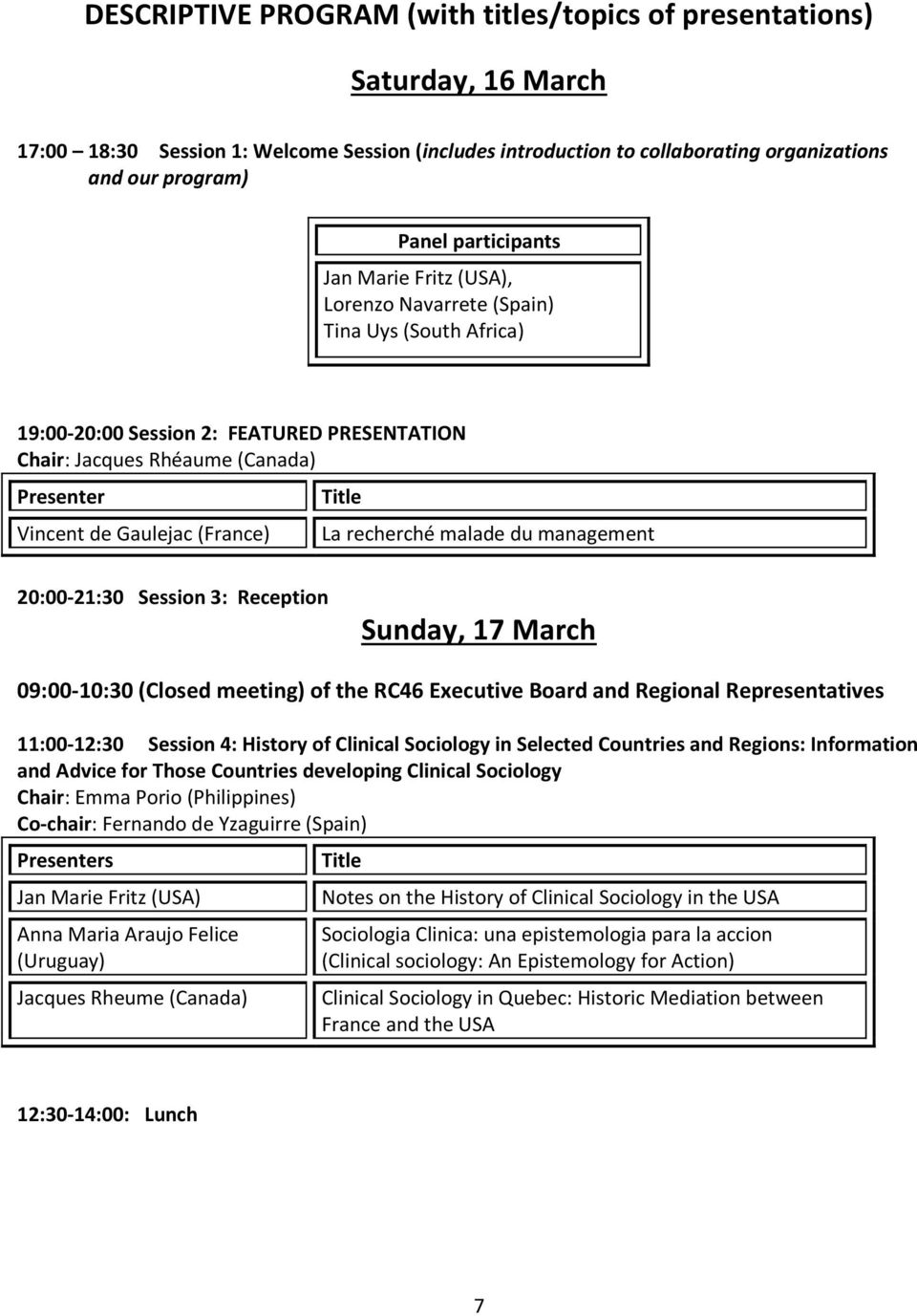management 20:00-21:30 Session 3: Reception Sunday, 17 March 09:00-10:30 (Closed meeting) of the RC46 Executive Board and Regional Representatives 11:00-12:30 Session 4: History of Clinical Sociology