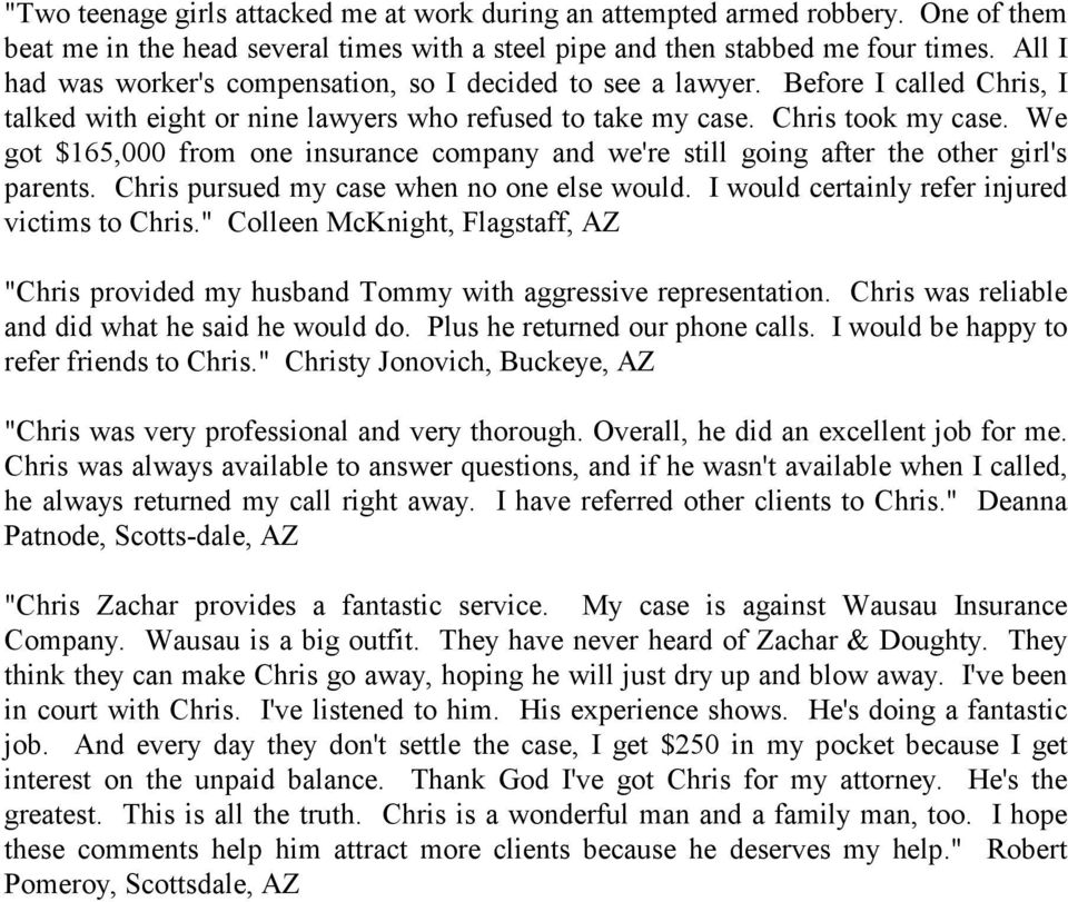 We got $165,000 from one insurance company and we're still going after the other girl's parents. Chris pursued my case when no one else would. I would certainly refer injured victims to Chris.