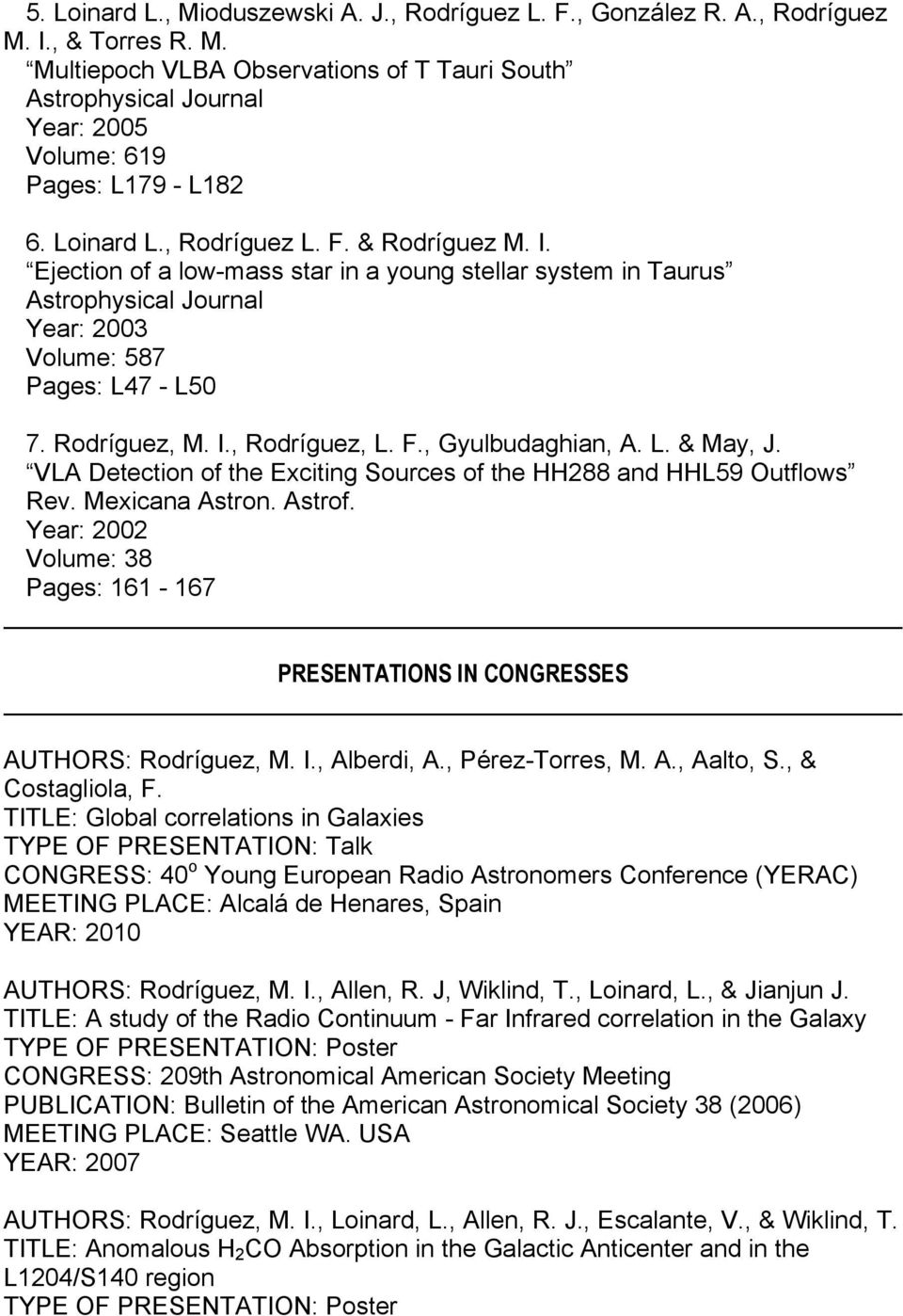 L. & May, J. VLA Detection of the Exciting Sources of the HH288 and HHL59 Outflows Rev. Mexicana Astron. Astrof. Year: 2002 Volume: 38 Pages: 161-167 PRESENTATIONS IN CONGRESSES AUTHORS: Rodríguez, M.