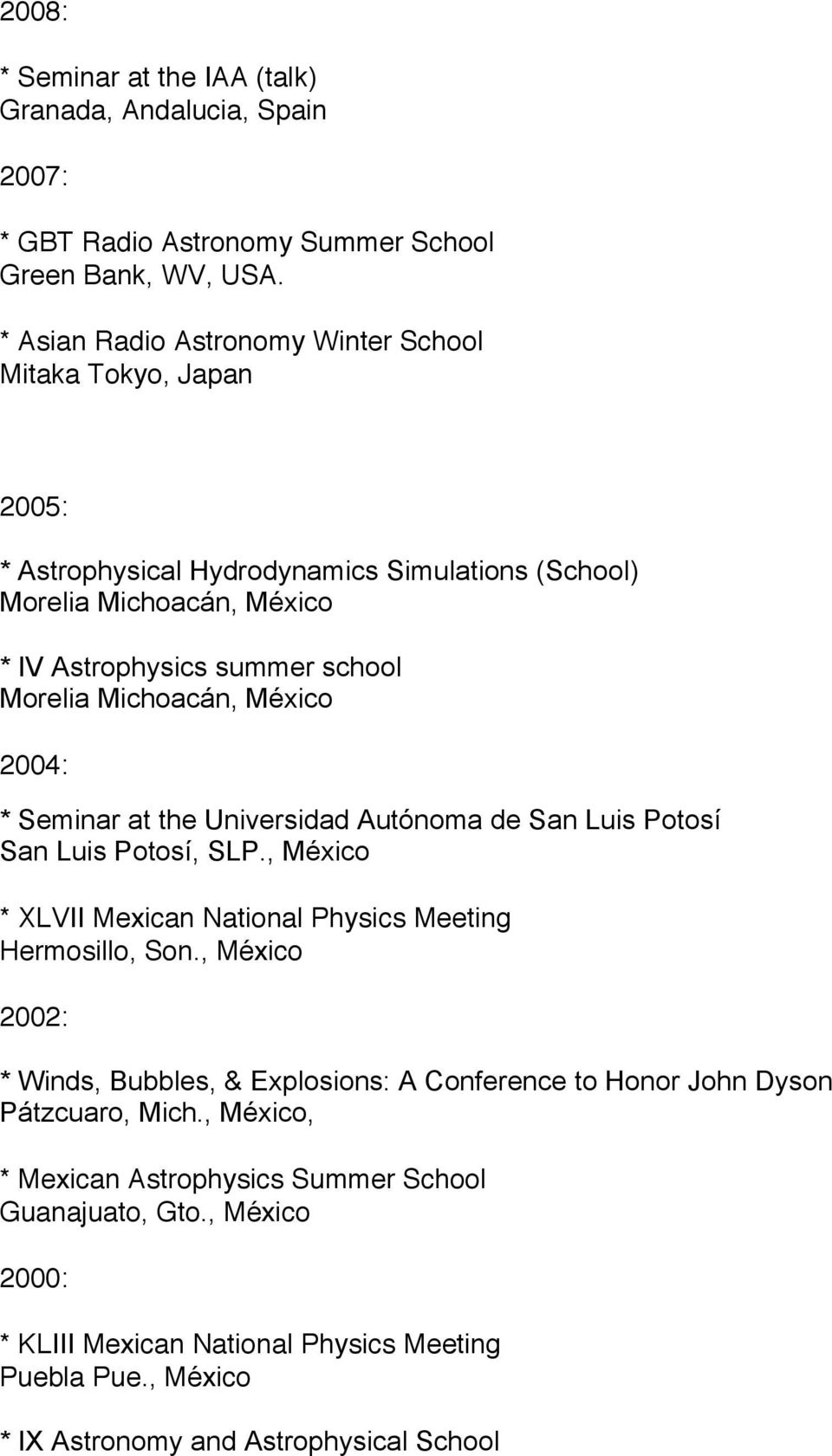 Michoacán, México 2004: * Seminar at the Universidad Autónoma de San Luis Potosí San Luis Potosí, SLP., México * XLVII Mexican National Physics Meeting Hermosillo, Son.