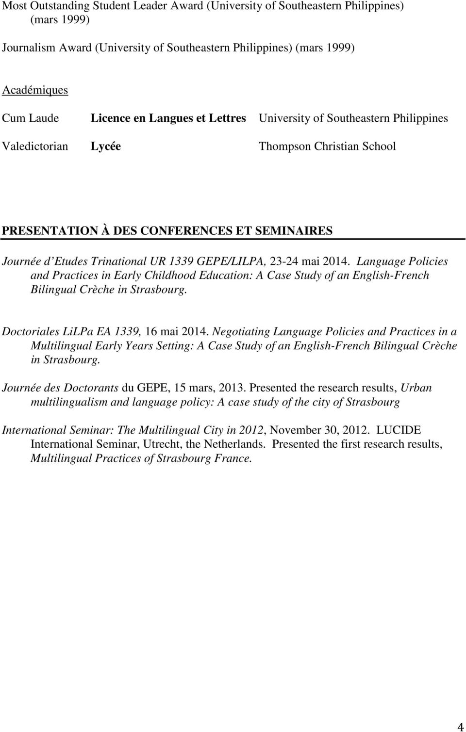 Language Policies and Practices in Early Childhood Education: A Case Study of an English-French Bilingual Crèche in Strasbourg. Doctoriales LiLPa EA 1339, 16 mai 2014.