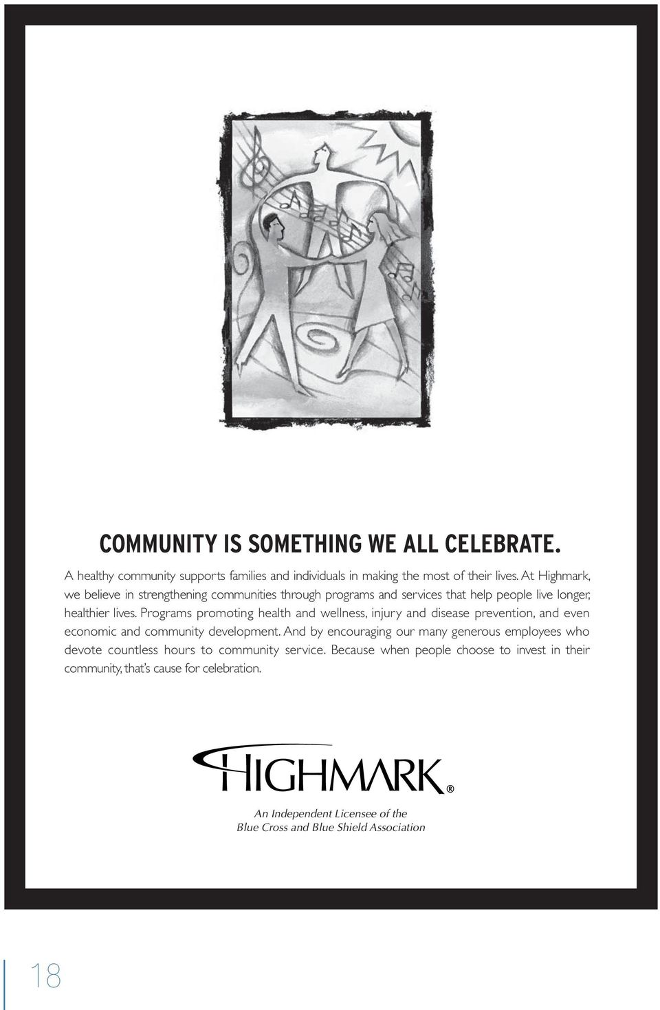 At Highmark, we believe i stregtheig commuities through programs ad services that help people live loger, healthier lives.