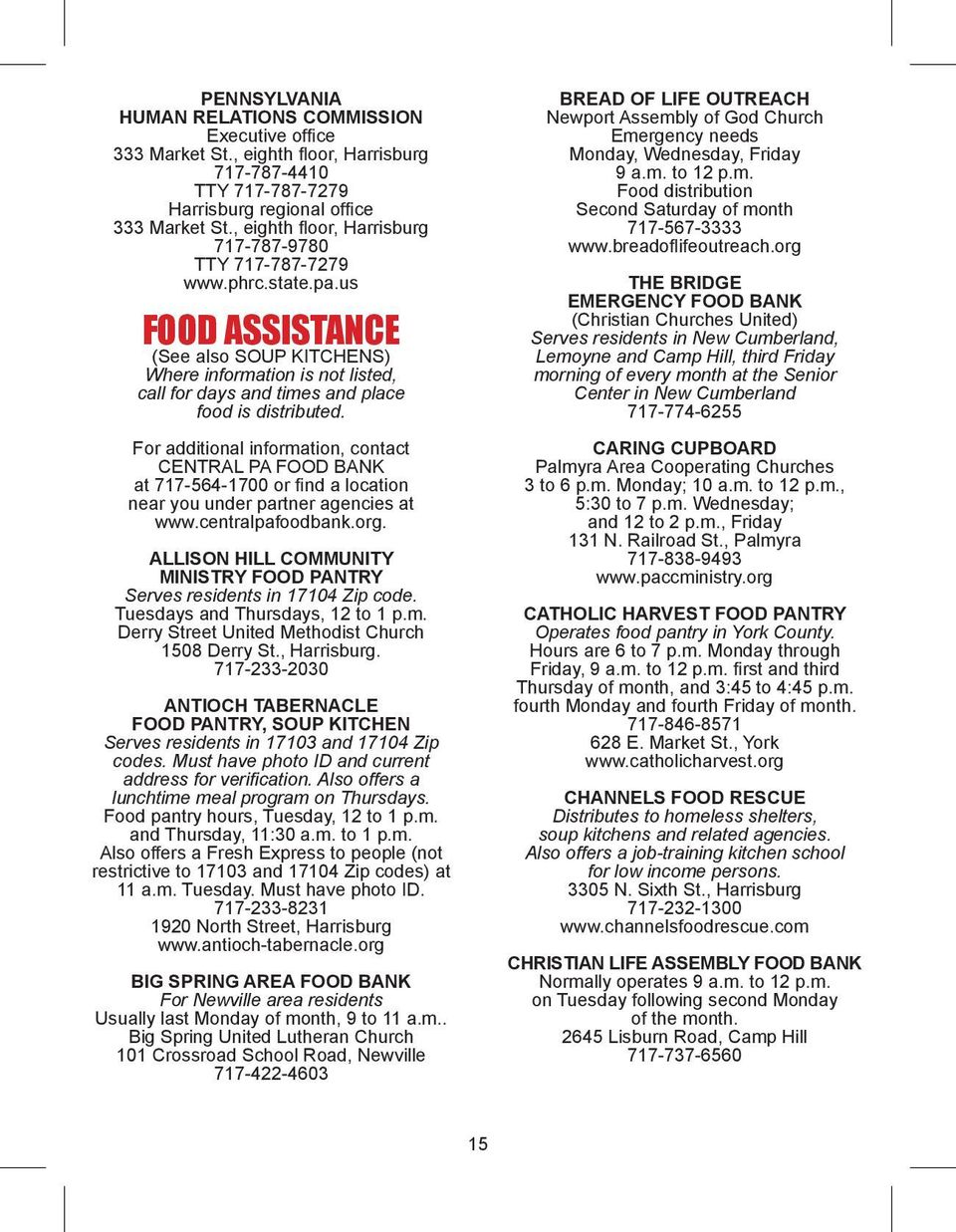 us FOOD ASSISTANCE (See also SOUP KITCHENS) Where information is not listed, call for days and times and place food is distributed.