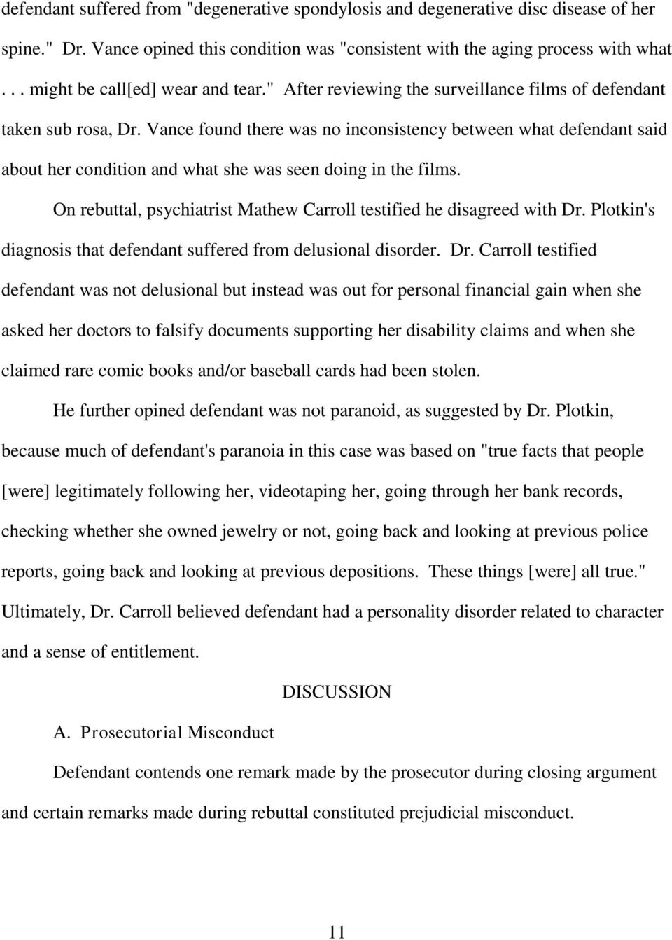 Vance found there was no inconsistency between what defendant said about her condition and what she was seen doing in the films.