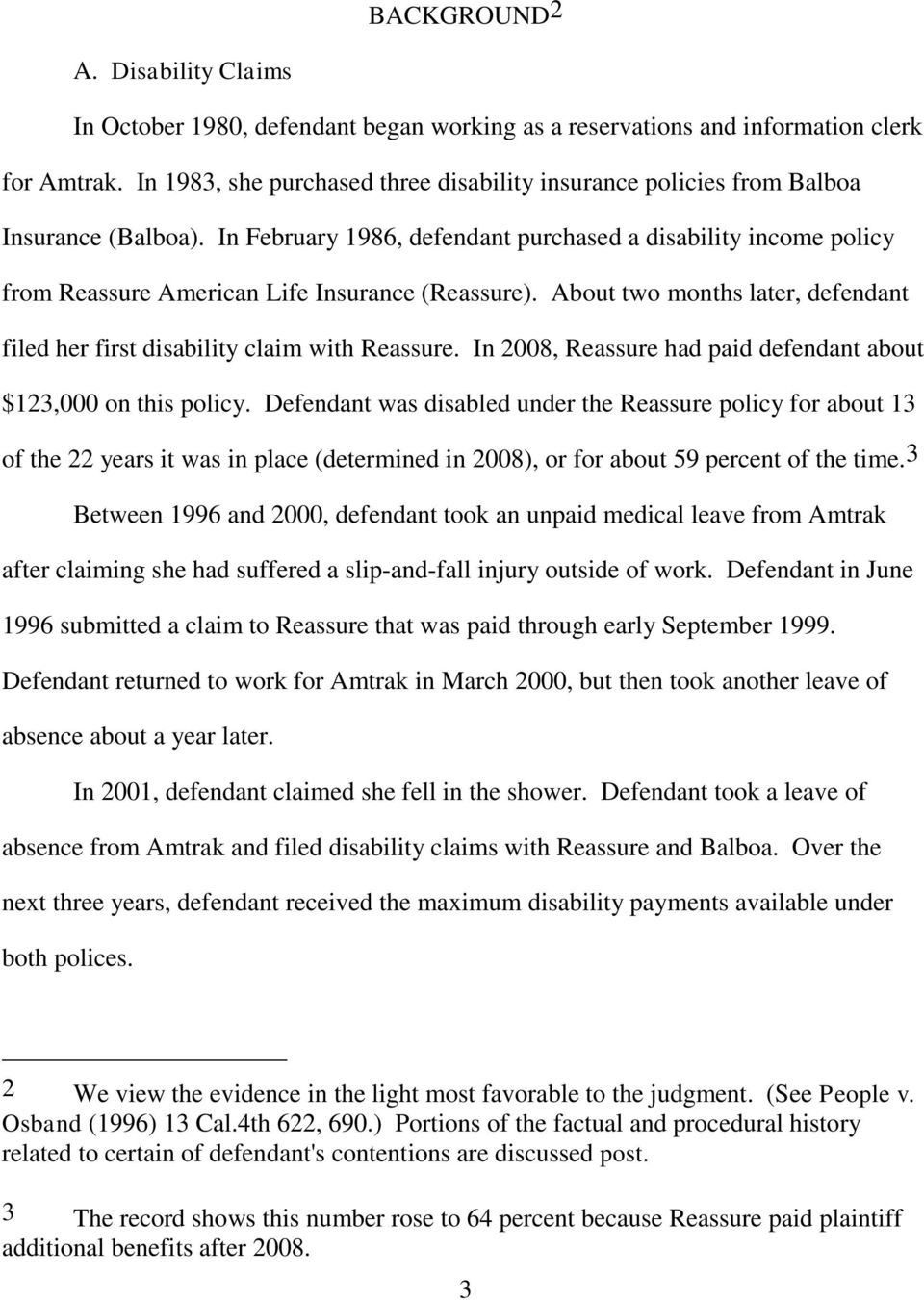 In February 1986, defendant purchased a disability income policy from Reassure American Life Insurance (Reassure). About two months later, defendant filed her first disability claim with Reassure.