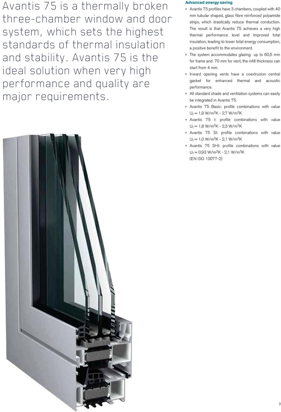 Advanced energy saving» Avantis 75 profiles have 3 chambers, coupled with 40 mm tubular shaped, glass fibre reinforced polyamide strips, which drastically reduce thermal conduction.