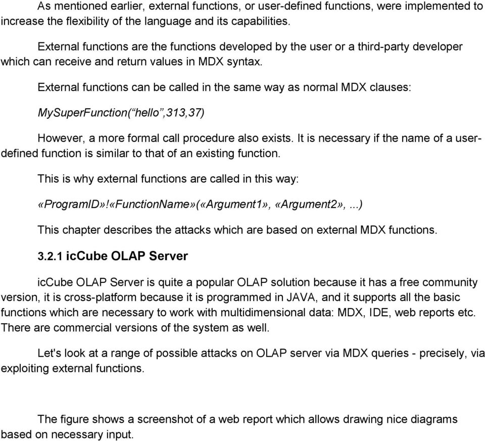 External functions can be called in the same way as normal MDX clauses: MySuperFunction( hello,313,37) However, a more formal call procedure also exists.