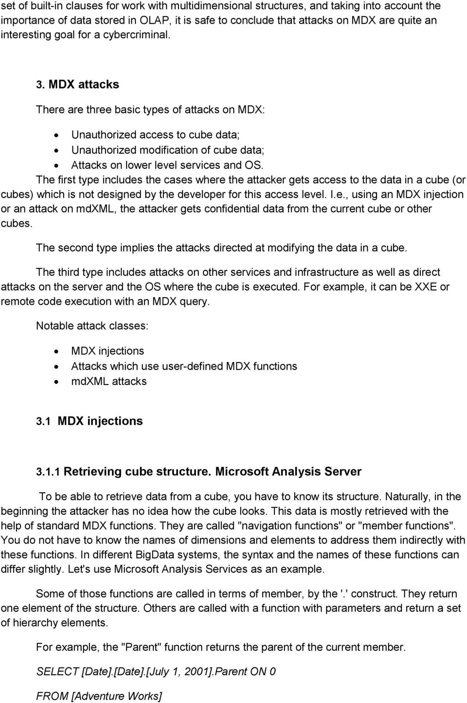 MDX attacks There are three basic types of attacks on MDX: Unauthorized access to cube data; Unauthorized modification of cube data; Attacks on lower level services and OS.