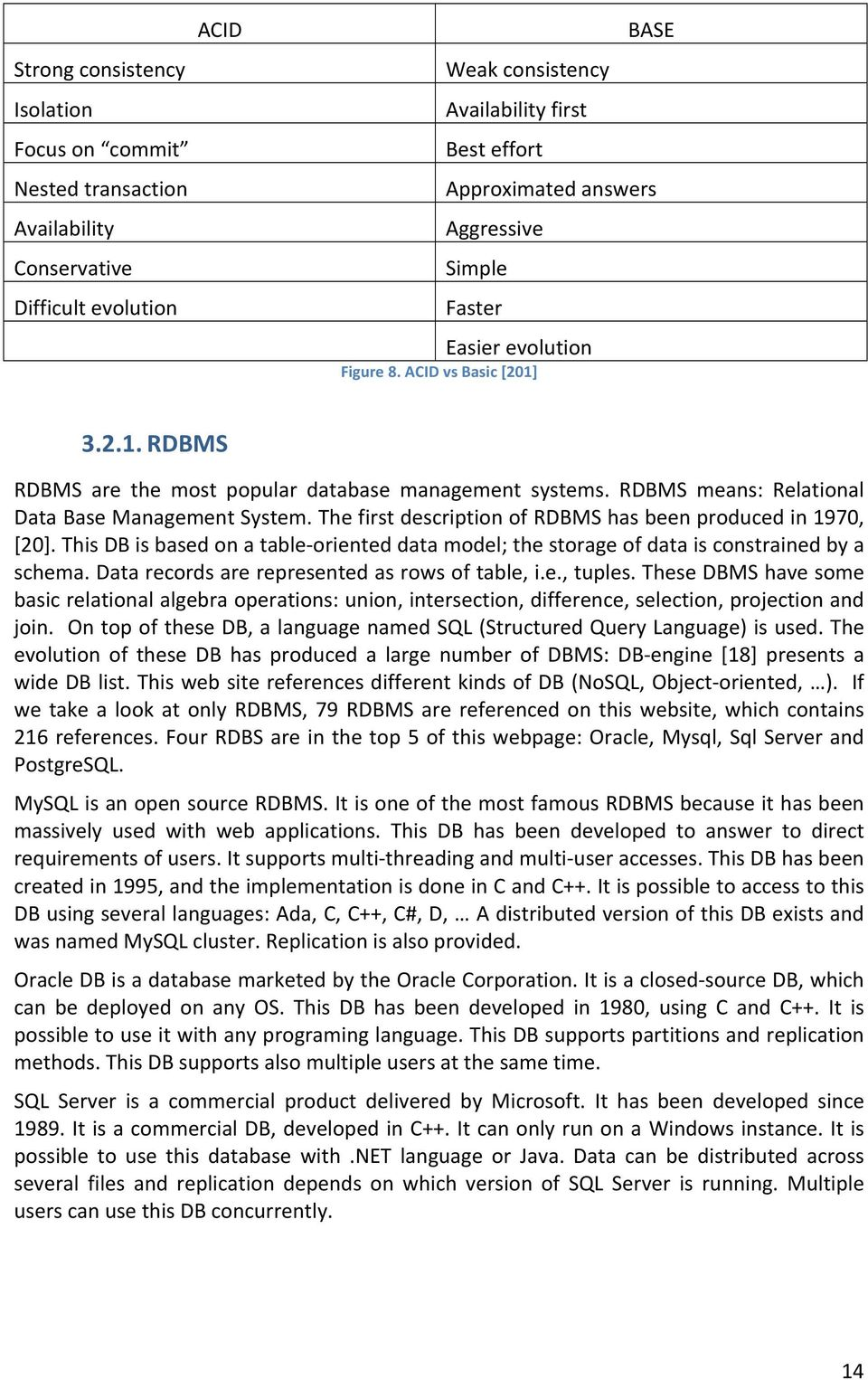 The first description of RDBMS has been produced in 1970, [20]. This DB is based on a table- oriented data model; the storage of data is constrained by a schema.