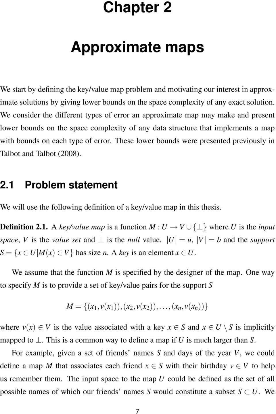 These lower bounds were presented previously in Talbot and Talbot (2008). 2.1 Problem statement We will use the following definition of a key/value map in this thesis. Definition 2.1. A key/value map is a function M : U V { } where U is the input space, V is the value set and is the null value.