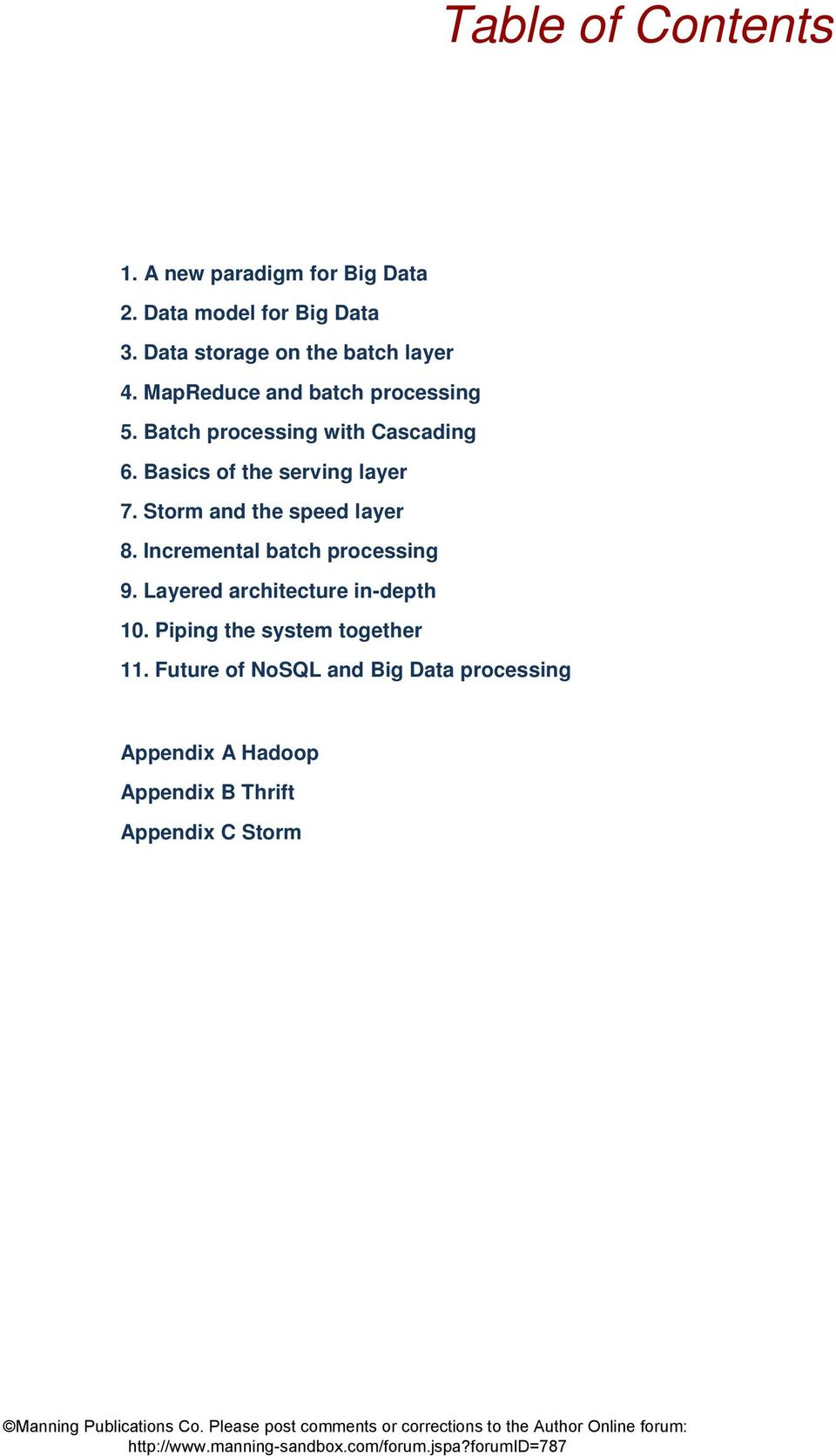 Basics of the serving layer 7. Storm and the speed layer 8. Incremental batch processing 9.