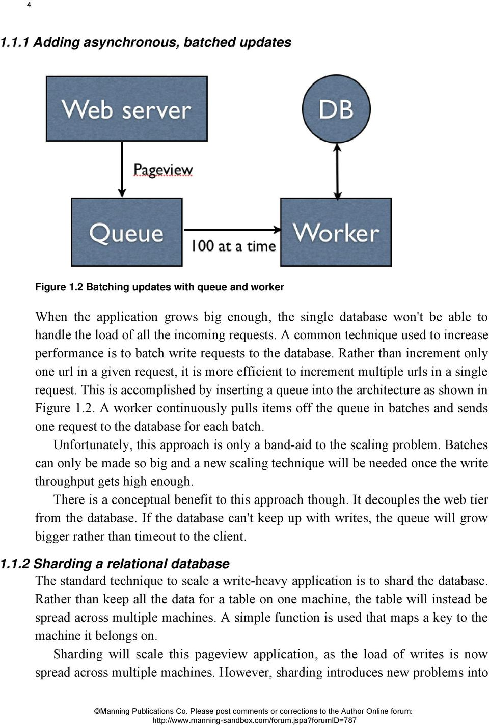 A common technique used to increase performance is to batch write requests to the database.