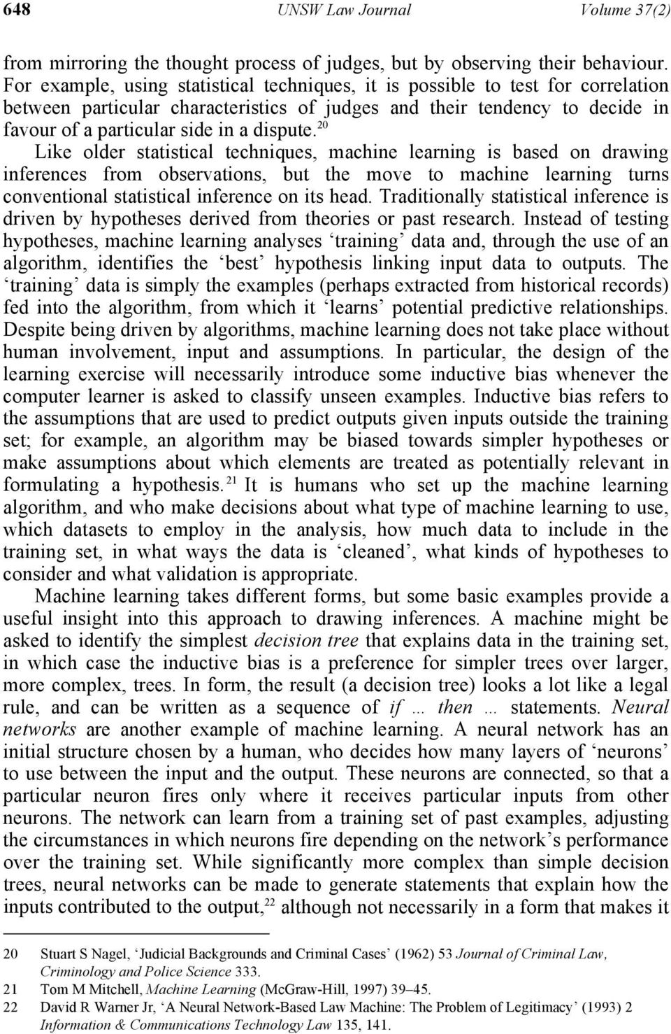 20 Like older statistical techniques, machine learning is based on drawing inferences from observations, but the move to machine learning turns conventional statistical inference on its head.