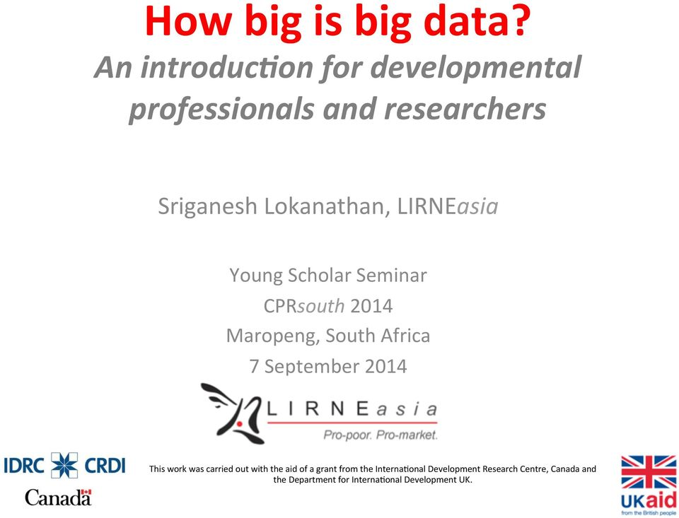 LIRNEasia Young Scholar Seminar CPRsouth 2014 Maropeng, South Africa 7 September 2014