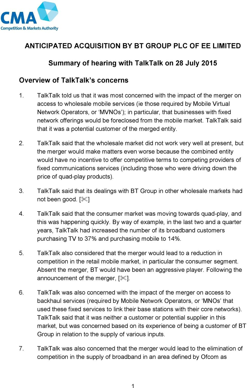 that businesses with fixed network offerings would be foreclosed from the mobile market. TalkTalk said that it was a potential customer of the merged entity. 2.