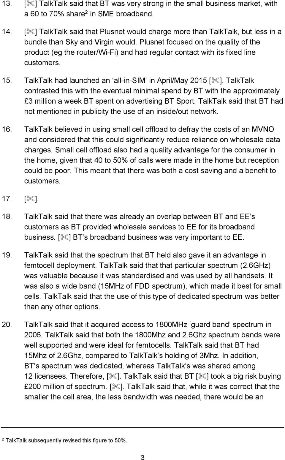 Plusnet focused on the quality of the product (eg the router/wi-fi) and had regular contact with its fixed line customers. 15. TalkTalk had launched an all-in-sim in April/May 2015 [ ].