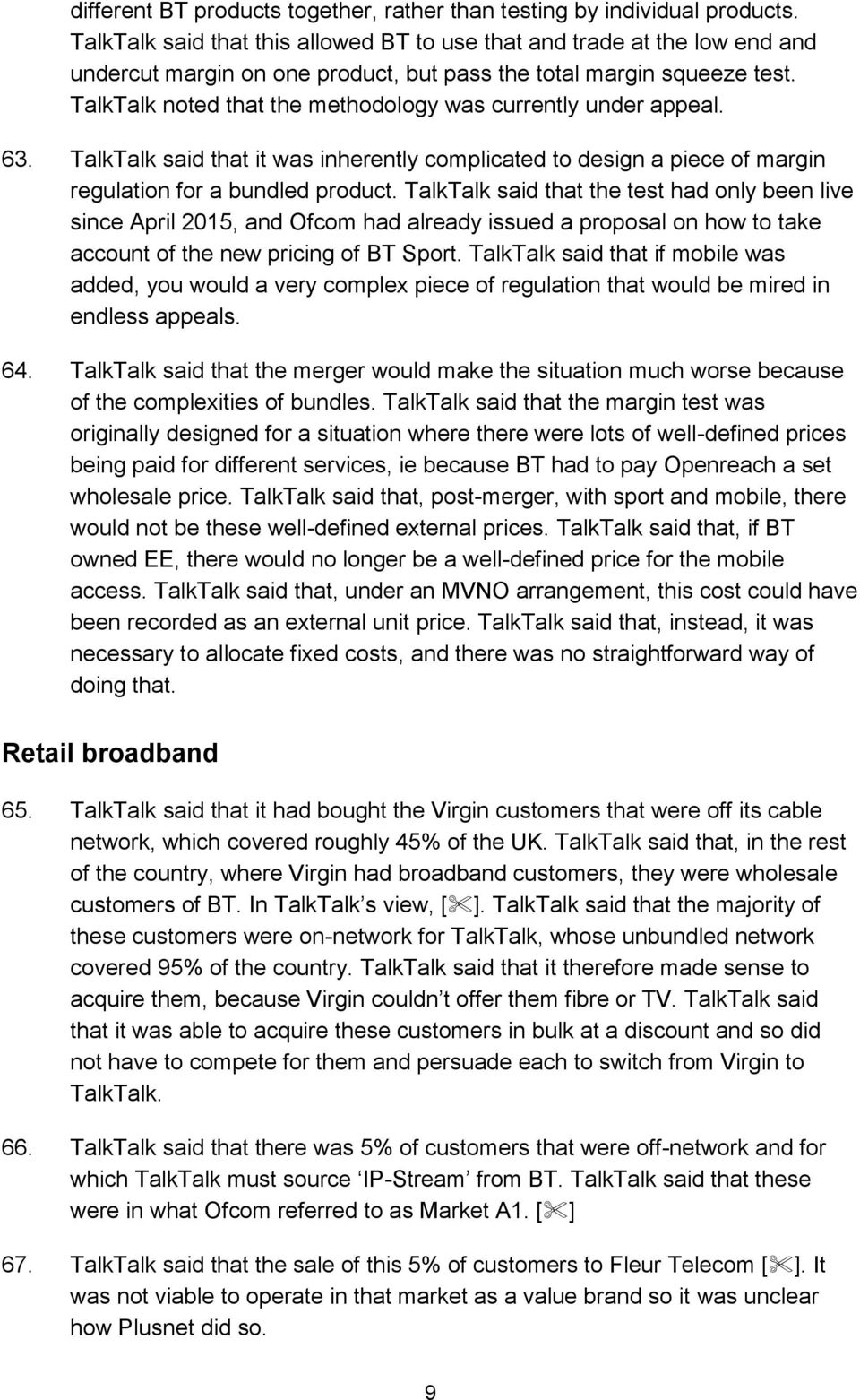 TalkTalk noted that the methodology was currently under appeal. 63. TalkTalk said that it was inherently complicated to design a piece of margin regulation for a bundled product.