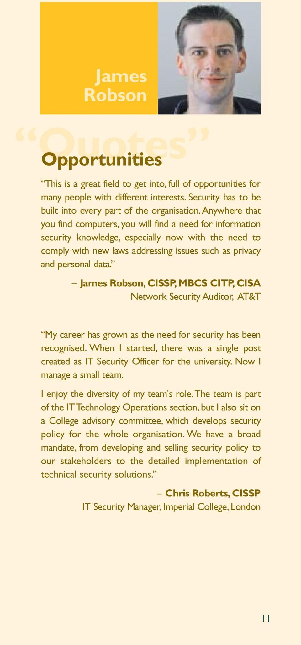 James Robson, CISSP, MBCS CITP, CISA Network Security Auditor, AT&T My career has grown as the need for security has been recognised.