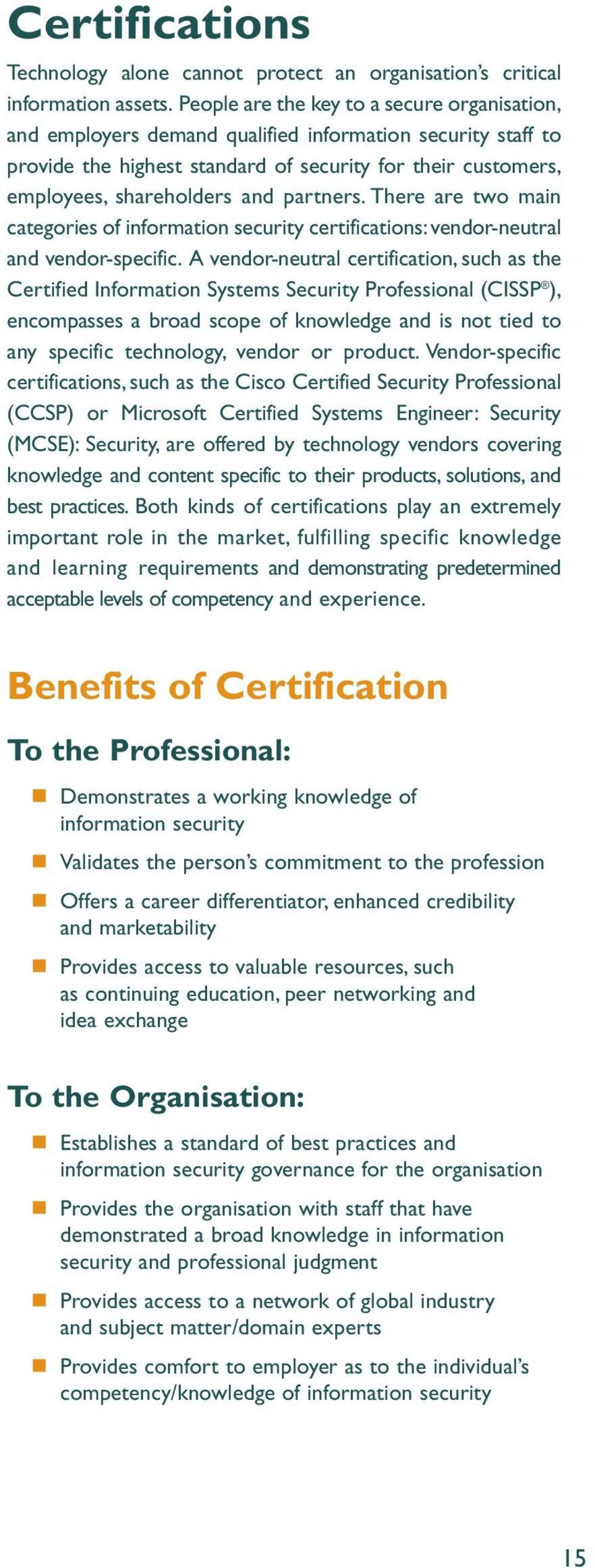 partners. There are two main categories of information security certifications: vendor-neutral and vendor-specific.
