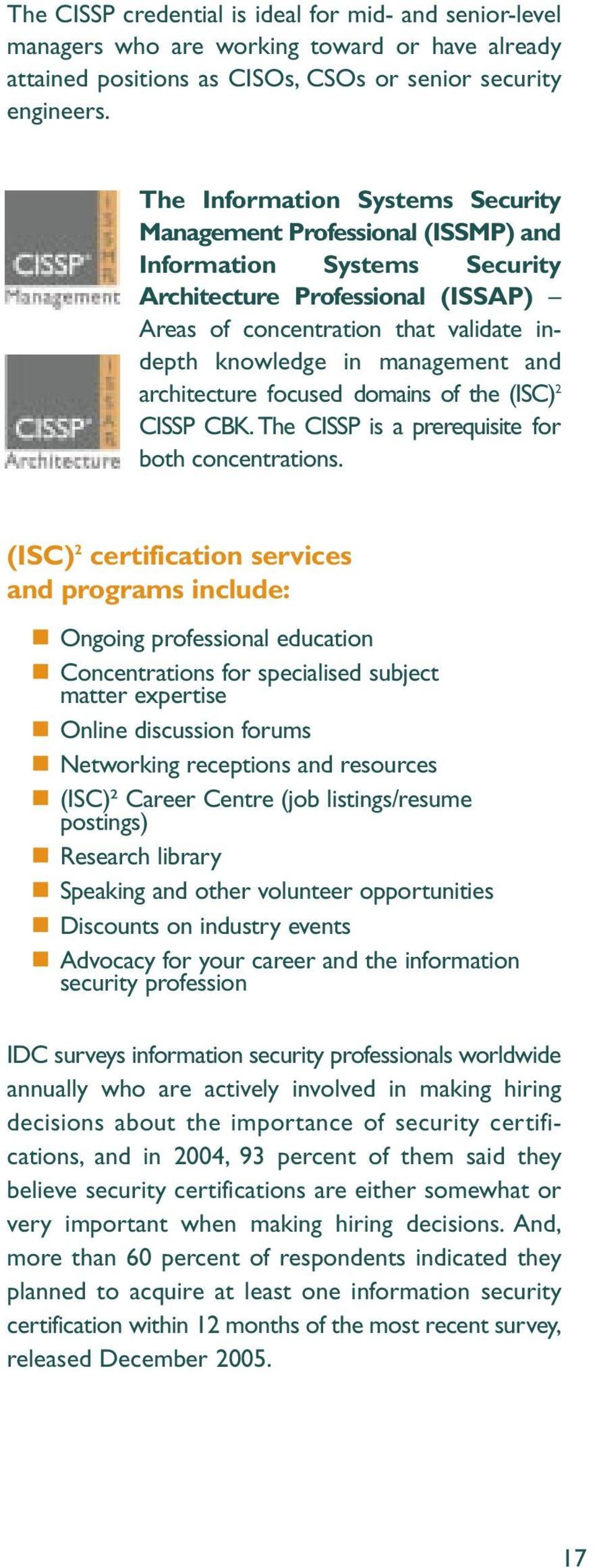 management and architecture focused domains of the (ISC) 2 CISSP CBK. The CISSP is a prerequisite for both concentrations.