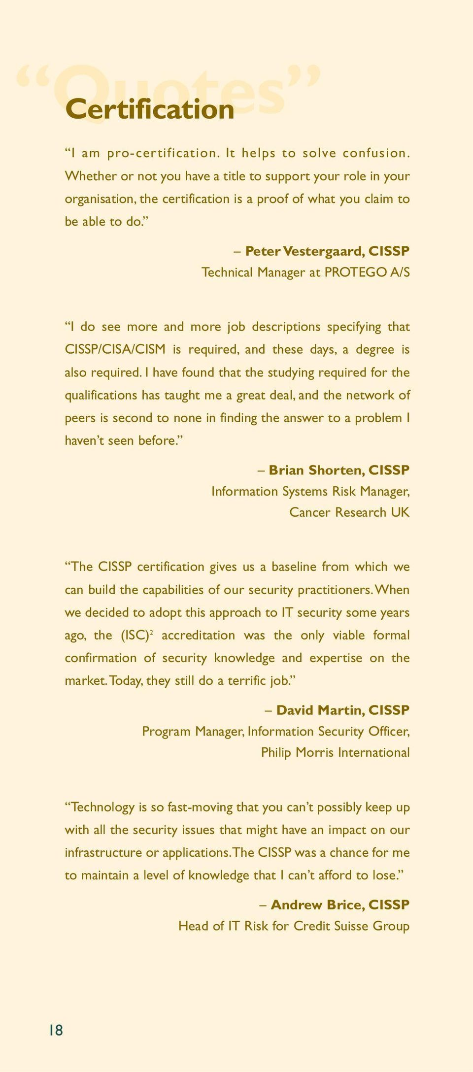 Peter Vestergaard, CISSP Technical Manager at PROTEGO A/S I do see more and more job descriptions specifying that CISSP/CISA/CISM is required, and these days, a degree is also required.