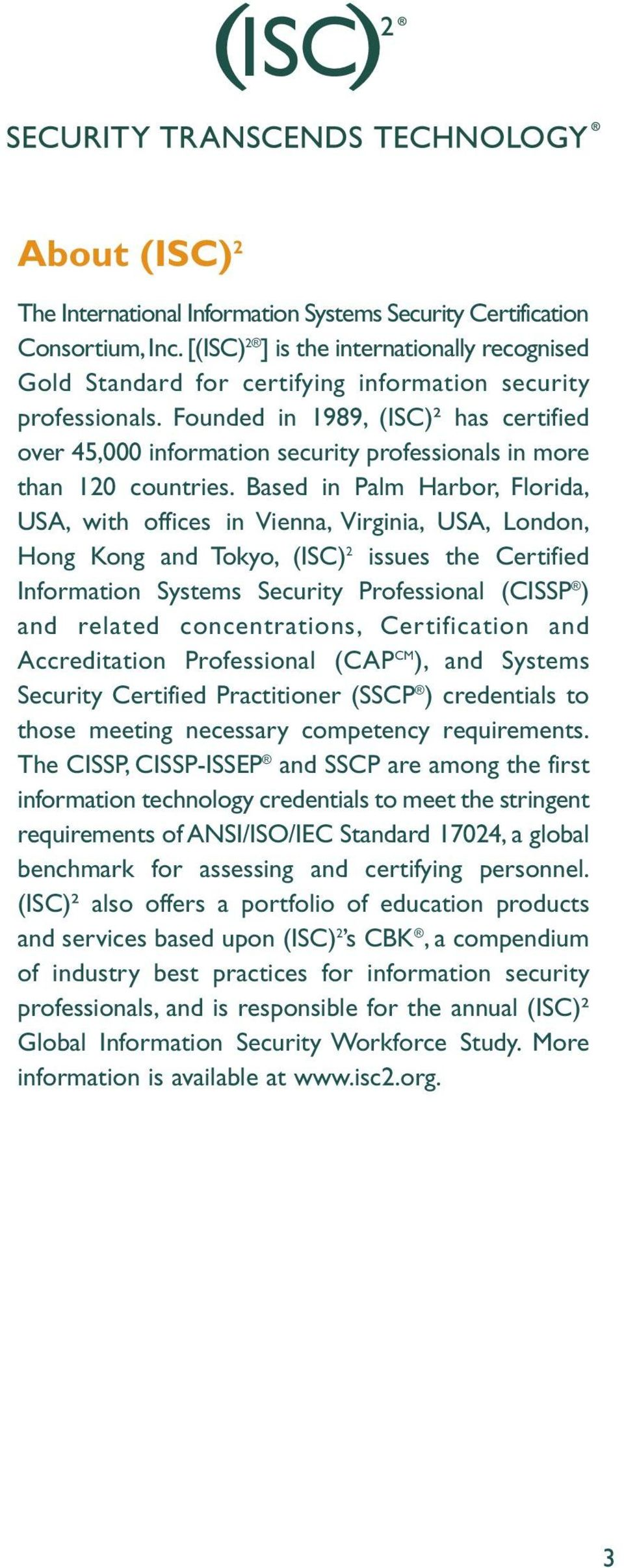 Founded in 1989, (ISC)² has certified over 45,000 information security professionals in more than 120 countries.