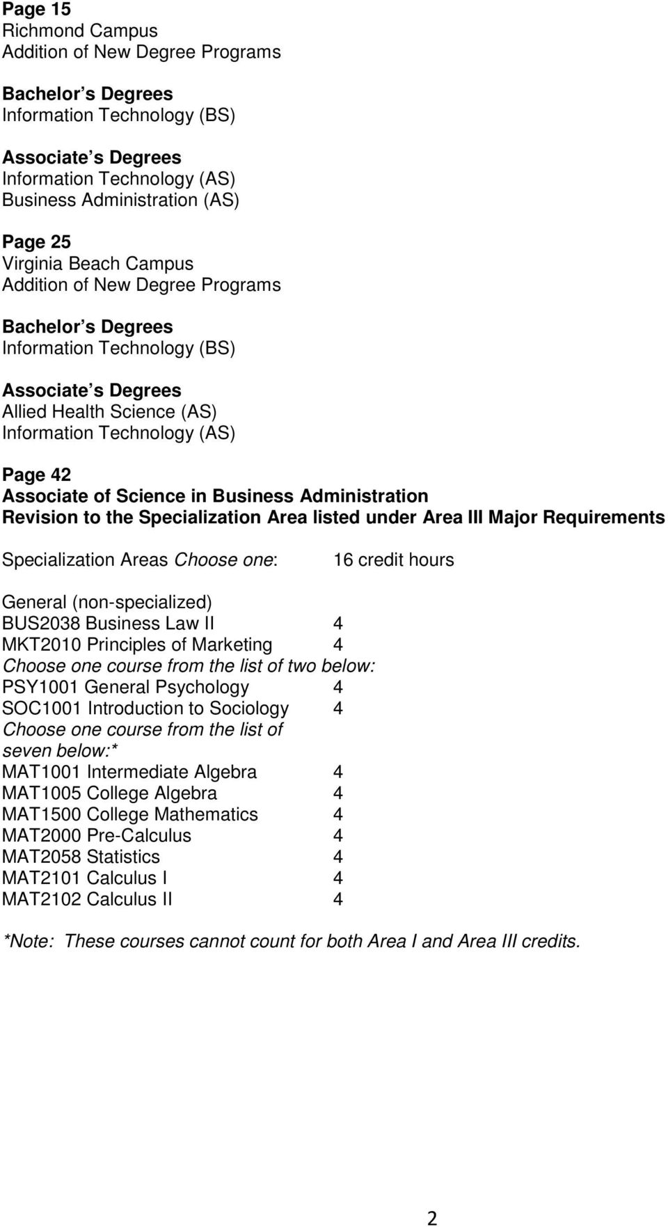 Business Administration Revision to the Specialization Area listed under Area III Major Requirements Specialization Areas Choose one: 16 credit hours General (non-specialized) BUS2038 Business Law II