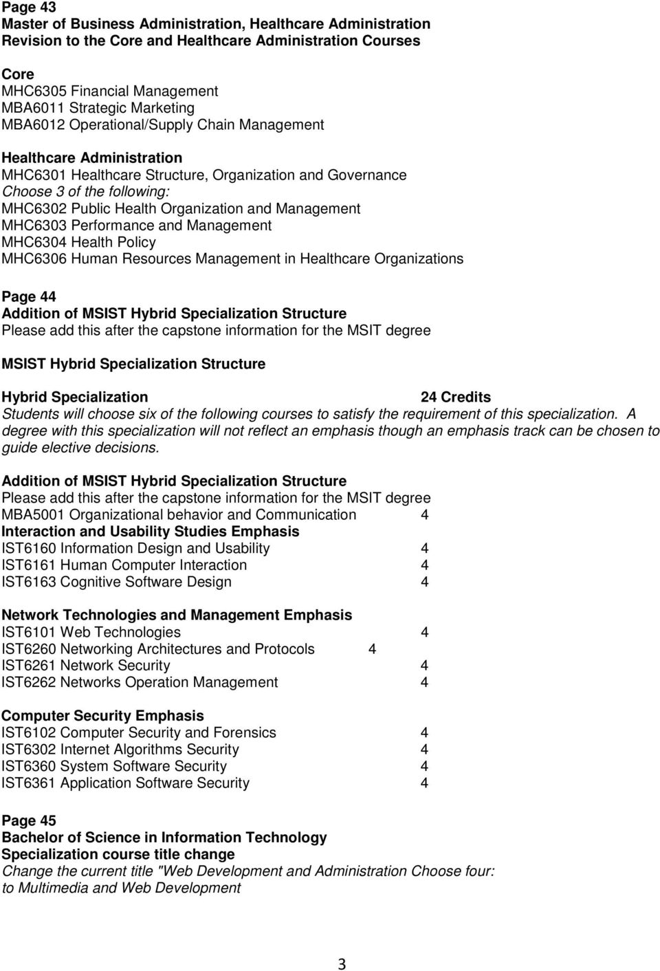 MHC6303 Performance and Management MHC6304 Health Policy MHC6306 Human Resources Management in Healthcare Organizations Page 44 Addition of MSIST Hybrid Specialization Structure Please add this after