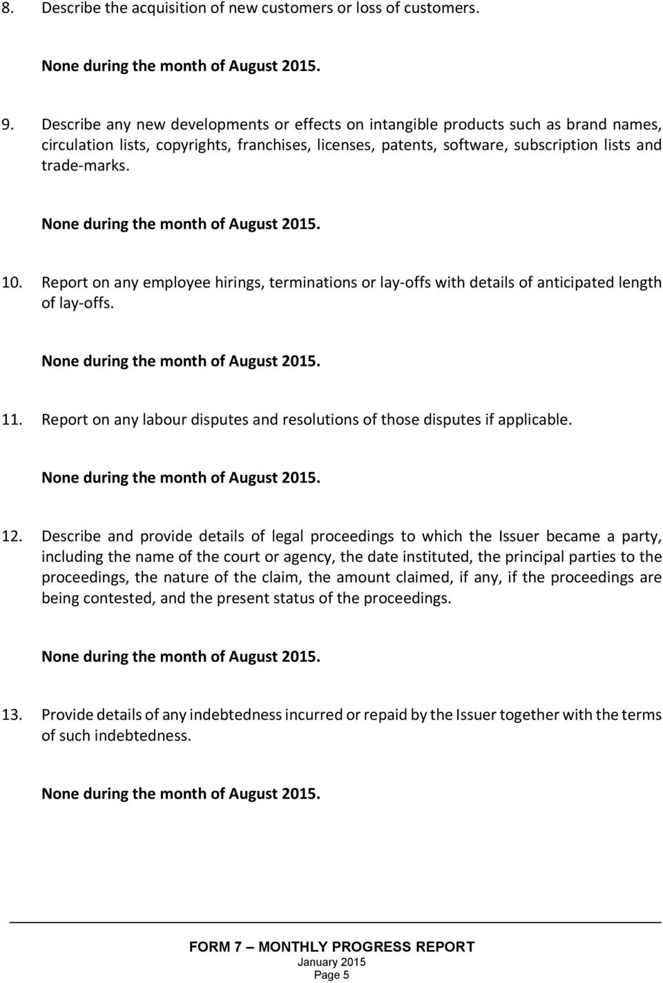 Report on any employee hirings, terminations or lay-offs with details of anticipated length of lay-offs. 11. Report on any labour disputes and resolutions of those disputes if applicable. 12.
