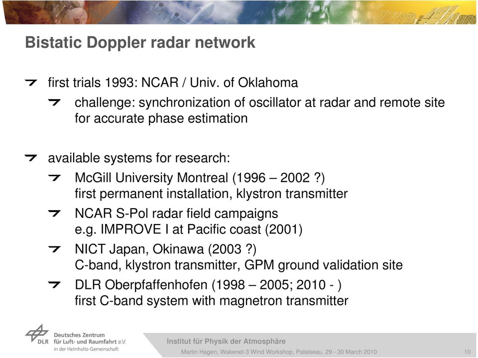 research: McGill University Montreal (1996 2002?) first permanent installation, klystron transmitter NCAR S-Pol radar field campaigns e.
