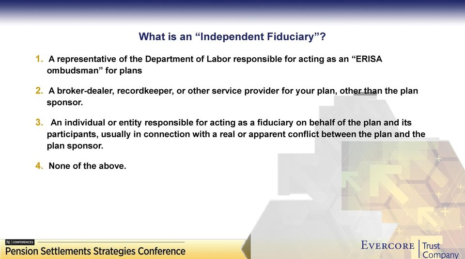 An individual or entity responsible for acting as a fiduciary on behalf of the plan and its participants, usually