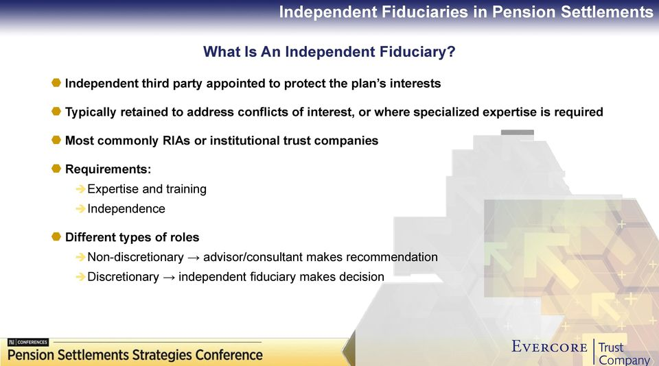 or where specialized expertise is required Most commonly RIAs or institutional trust companies Requirements: Expertise