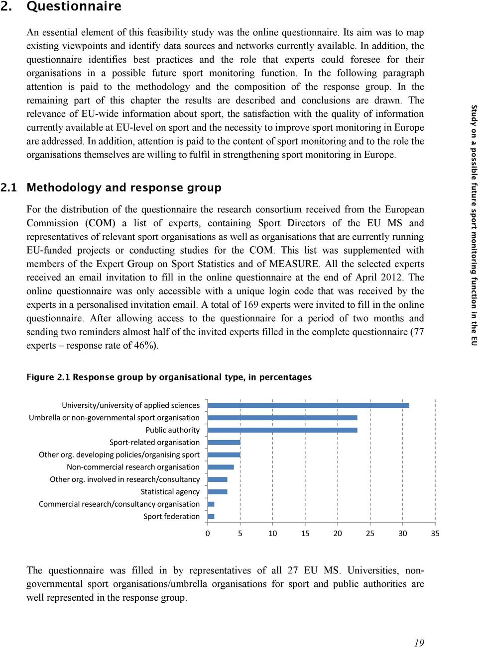 In the following paragraph attention is paid to the methodology and the composition of the response group. In the remaining part of this chapter the results are described and conclusions are drawn.