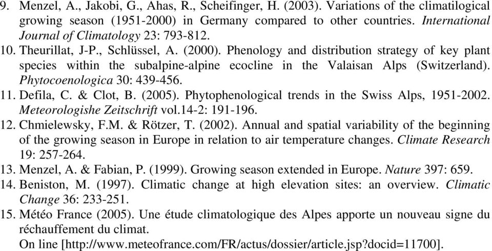 Phenology and distribution strategy of key plant species within the subalpine-alpine ecocline in the Valaisan Alps (Switzerland). Phytocoenologica 30: 439-456. 11. Defila, C. & Clot, B. (2005).