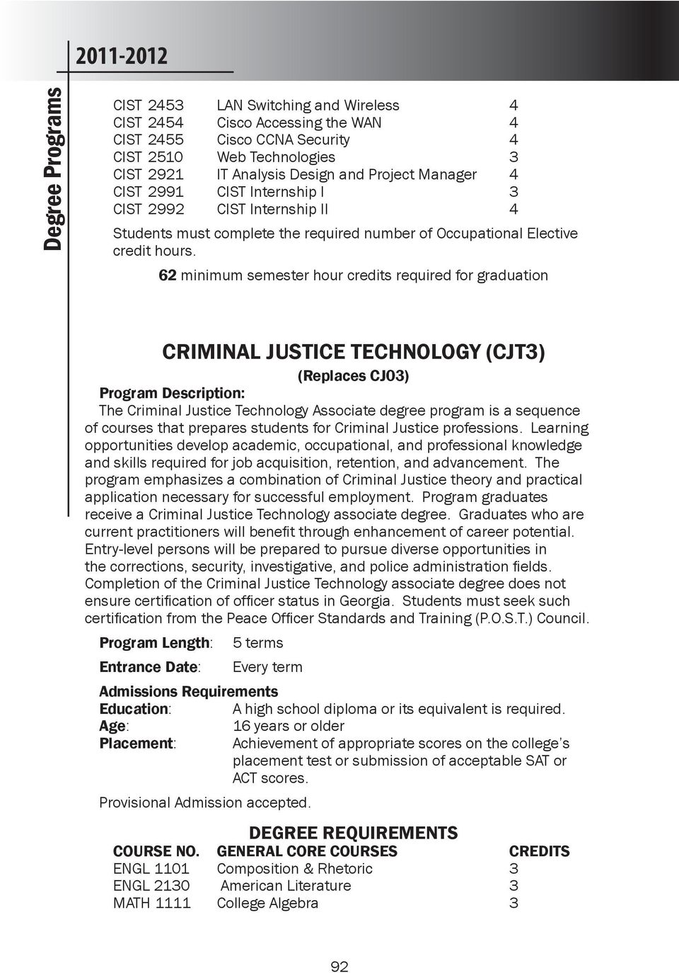 62 minimum semester hour credits required for graduation CRIMINAL JUSTICE TECHNOLOGY (CJT3) (Replaces CJ03) The Criminal Justice Technology Associate degree program is a sequence of courses that