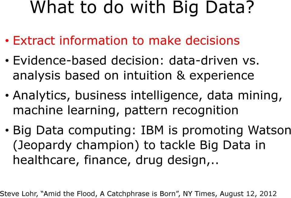 pattern recognition Big Data computing: IBM is promoting Watson (Jeopardy champion) to tackle Big Data in