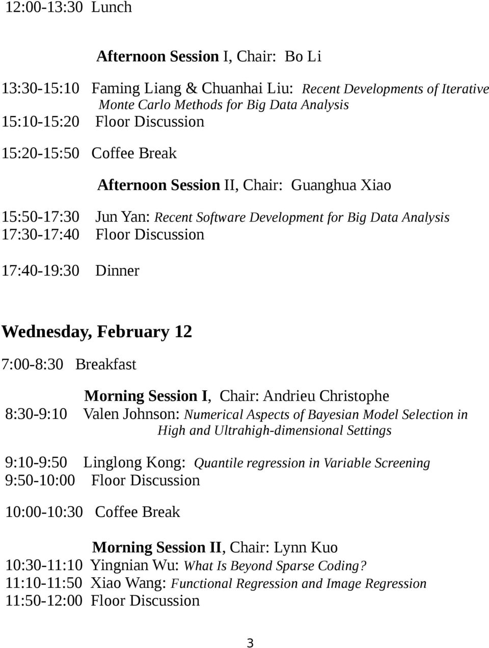 February 12 7:00-8:30 Breakfast Morning Session I, Chair: Andrieu Christophe 8:30-9:10 Valen Johnson: Numerical Aspects of Bayesian Model Selection in High and Ultrahigh-dimensional Settings