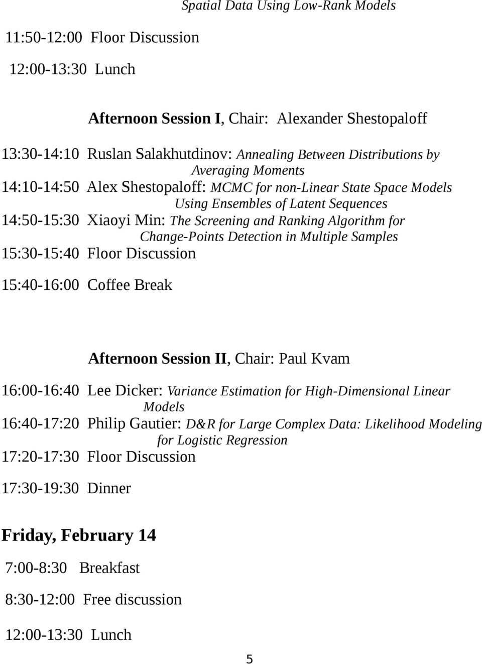 Change-Points Detection in Multiple Samples 15:30-15:40 Floor Discussion 15:40-16:00 Coffee Break Afternoon Session II, Chair: Paul Kvam 16:00-16:40 Lee Dicker: Variance Estimation for