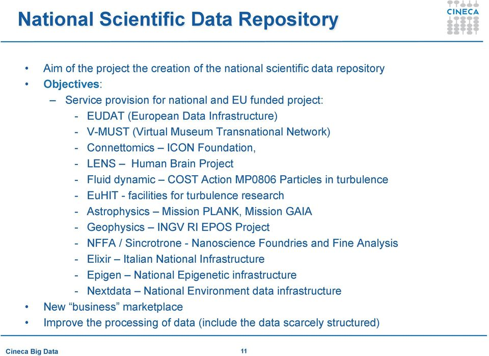 facilities for turbulence research - Astrophysics Mission PLANK, Mission GAIA - Geophysics INGV RI EPOS Project - NFFA / Sincrotrone - Nanoscience Foundries and Fine Analysis - Elixir Italian