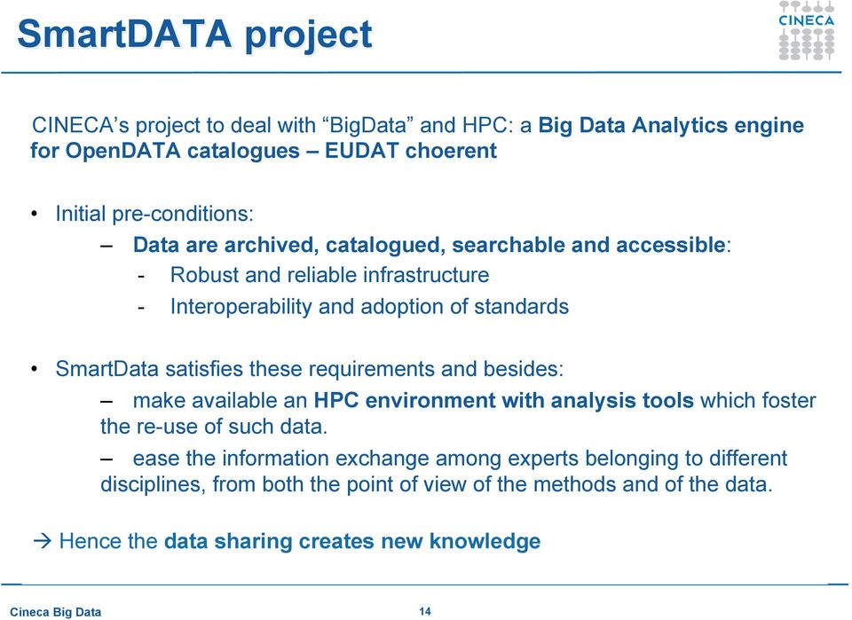 requirements and besides: make available an HPC environment with analysis tools which foster the re-use of such data.