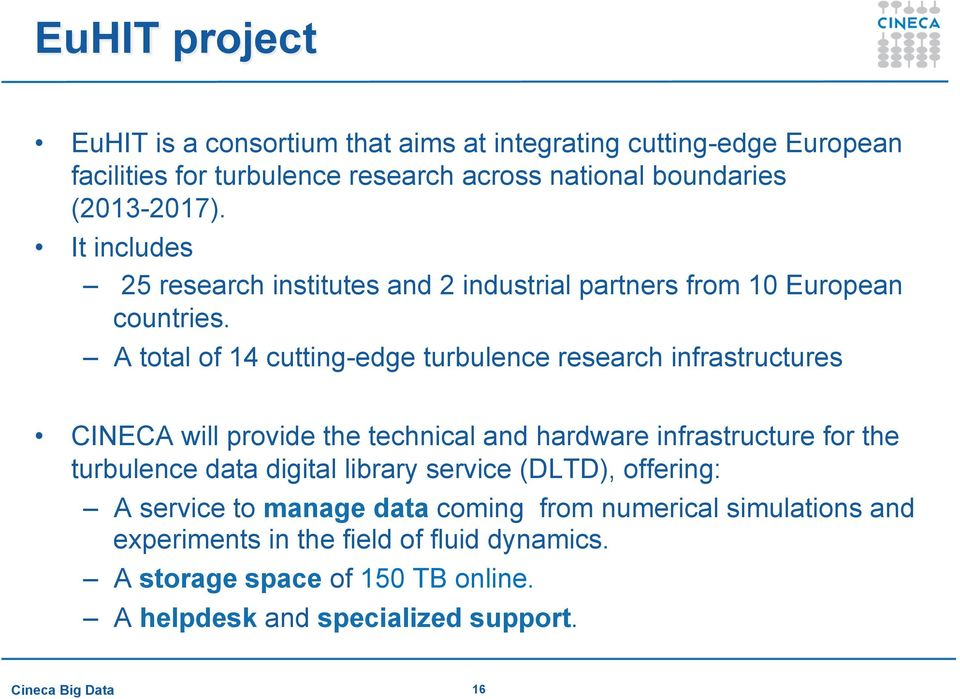 A total of 14 cutting-edge turbulence research infrastructures CINECA will provide the technical and hardware infrastructure for the turbulence data digital