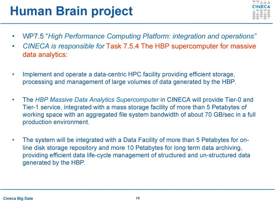 4 The HBP supercomputer for massive data analytics: Implement and operate a data-centric HPC facility providing efficient storage, processing and management of large volumes of data generated by the