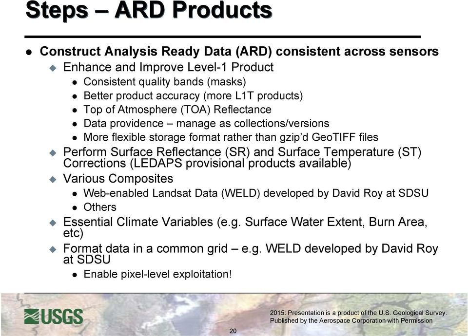Reflectance (SR) and Surface Temperature (ST) Corrections (LEDAPS provisional products available) Various Composites Web-enabled Landsat Data (WELD) developed by David Roy at SDSU