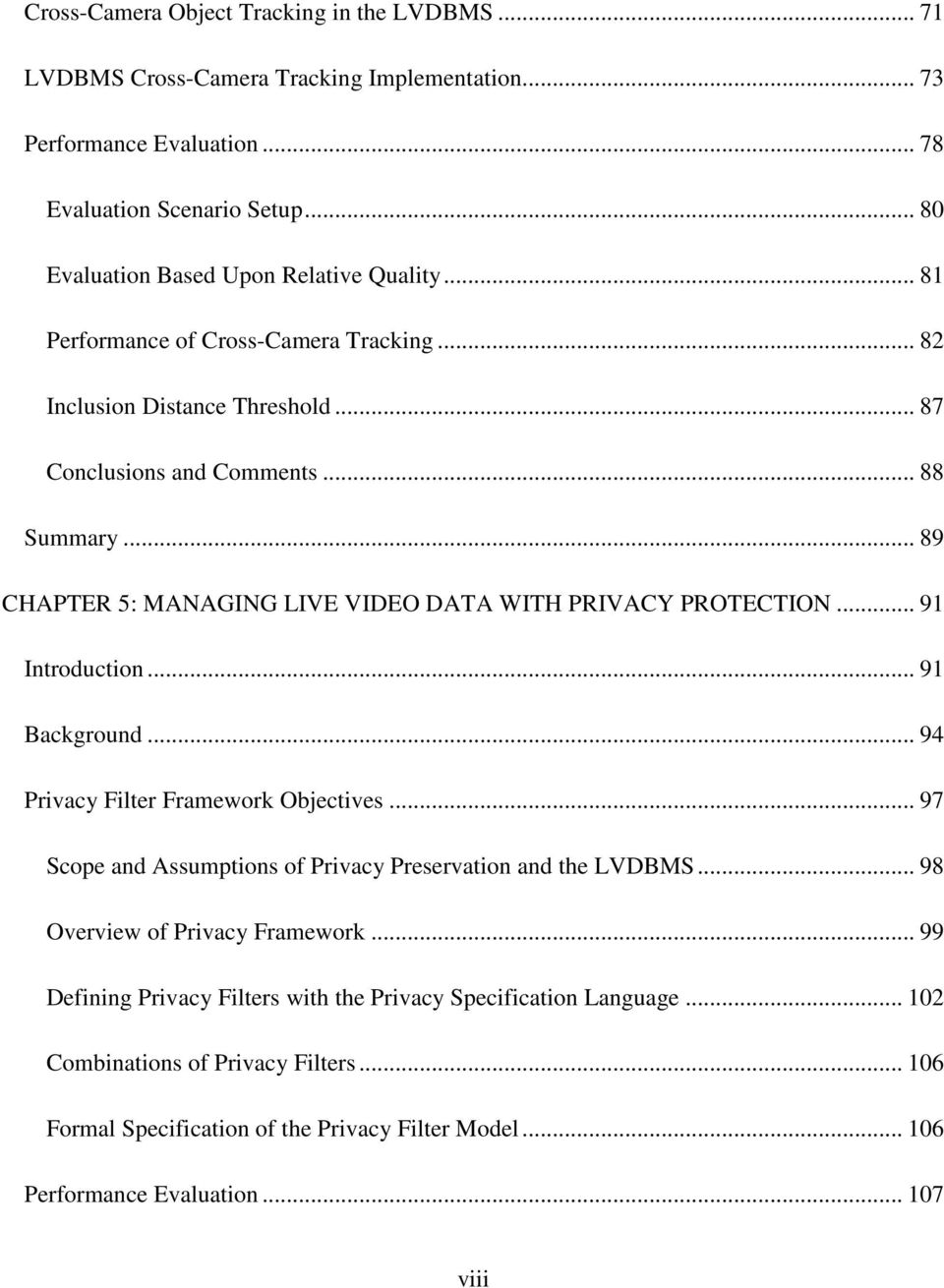 .. 89 CHAPTER 5: MANAGING LIVE VIDEO DATA WITH PRIVACY PROTECTION... 91 Introduction... 91 Background... 94 Privacy Filter Framework Objectives.