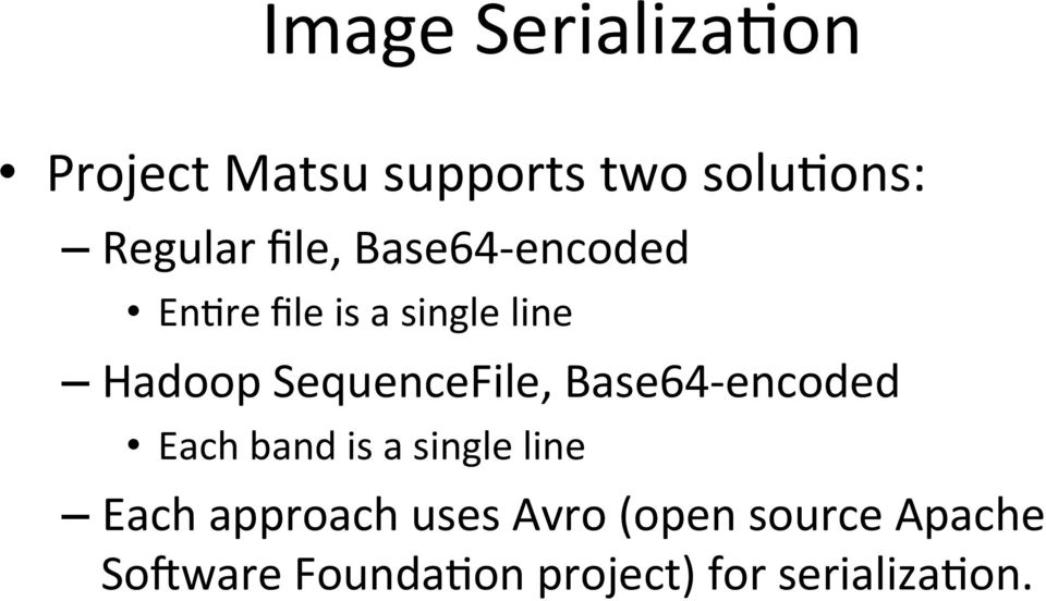 SequenceFile, Base64- encoded Each band is a single line Each