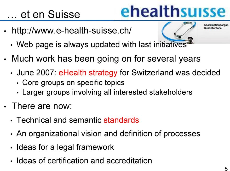 ehealth strategy for Switzerland was decided Core groups on specific topics Larger groups involving all